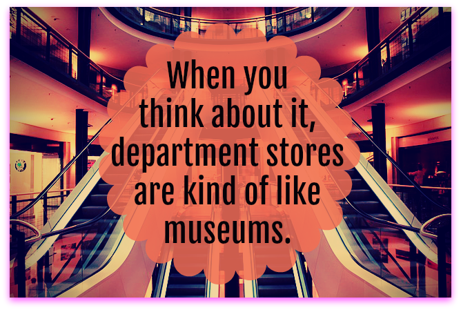 When you think about it, department stores are kind of like museums. Andy Warhol #quote