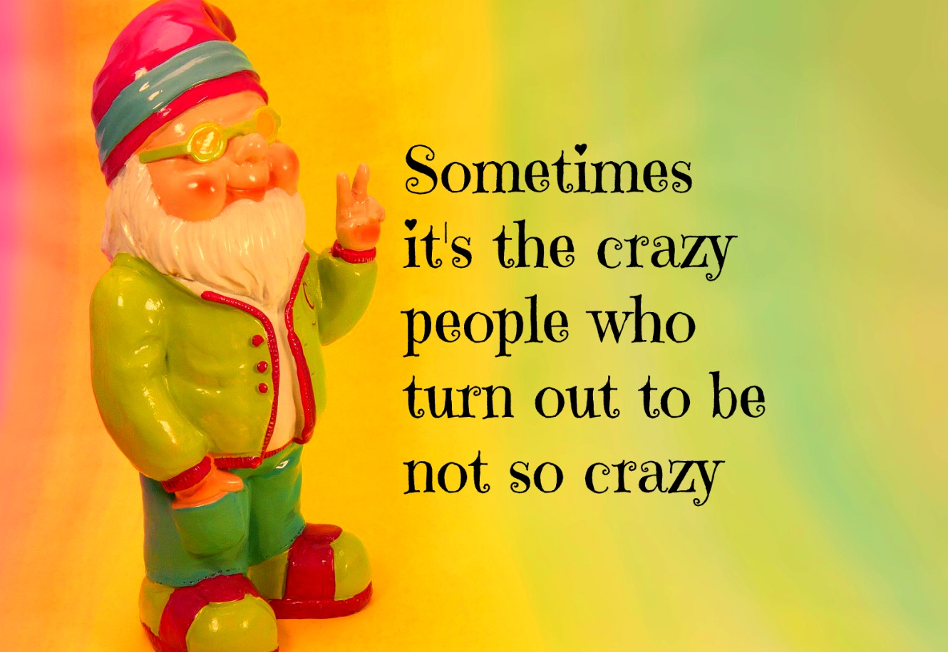 be kitschig blog #quote Sometimes its the crazy people who turn out not to be so crazy