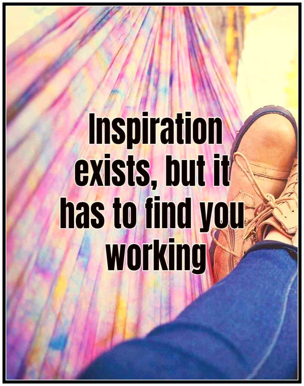 Inspiration exists, but it has to find you working. Pablo Picasso bekitschig
