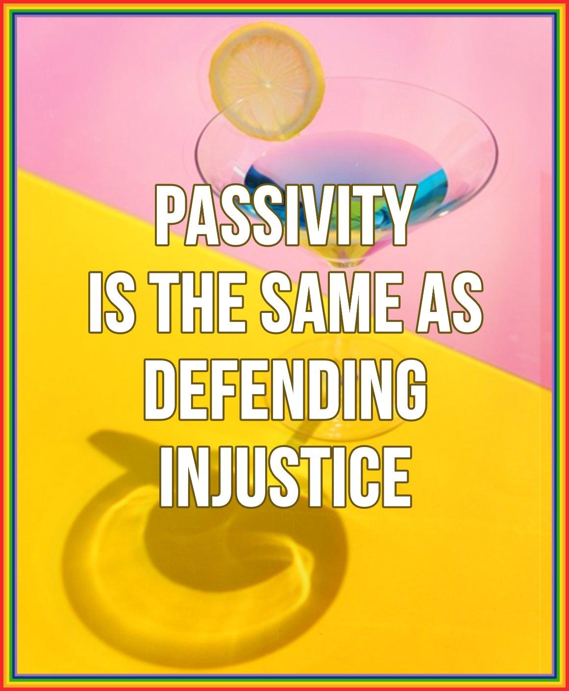 Quote Passivity is the same as defending injustice. Deepak Chopra