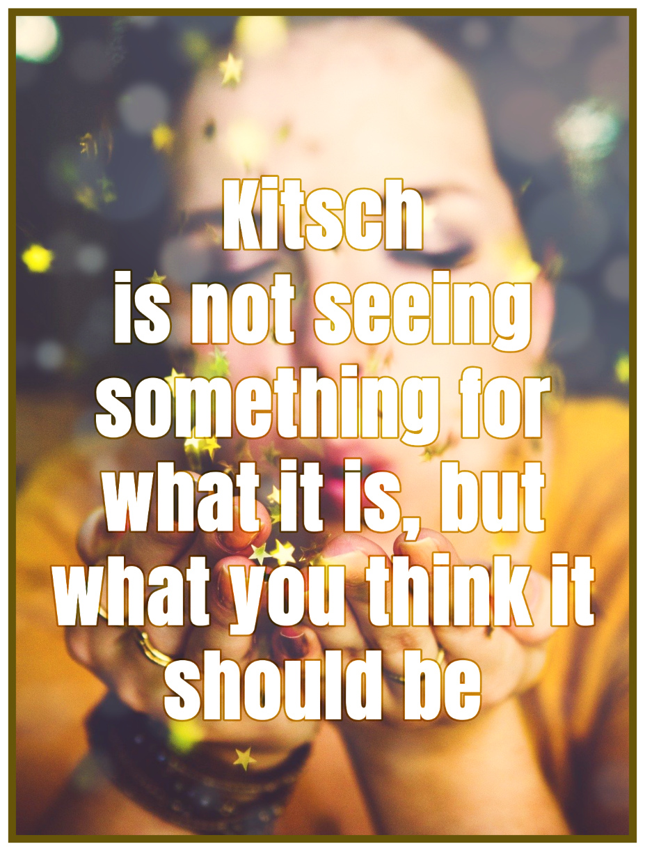 Kitsch is not seeing something for what it is, but what you think it should be. Quote David Yoon