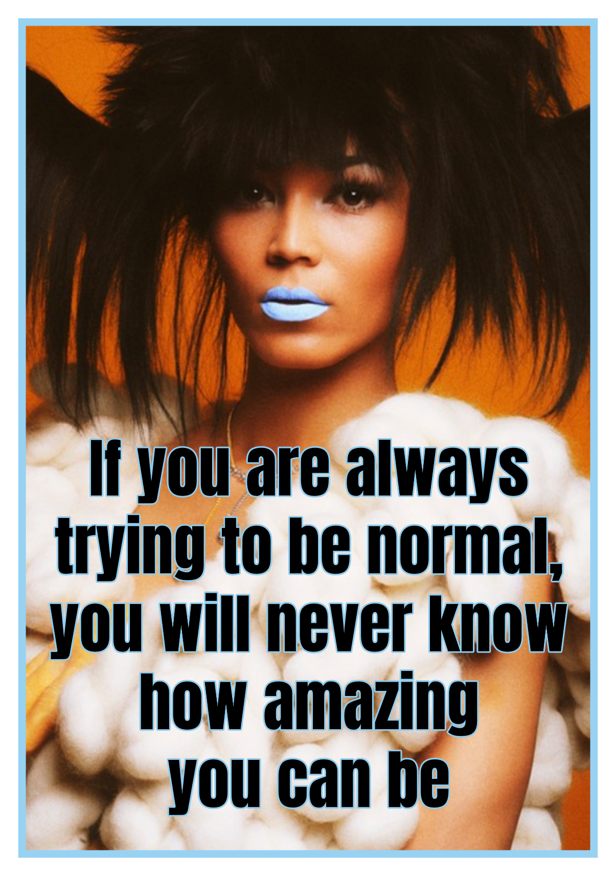 If you are always trying to be normal, you will never know how amazing you can be Quote Maya Angelou