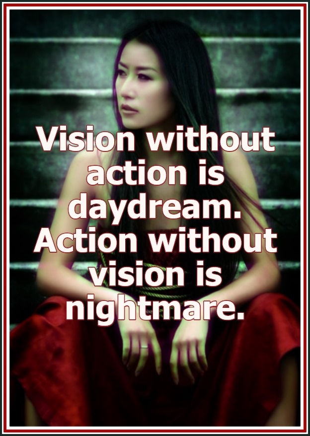 Vision without action is daydream be kitschig blog