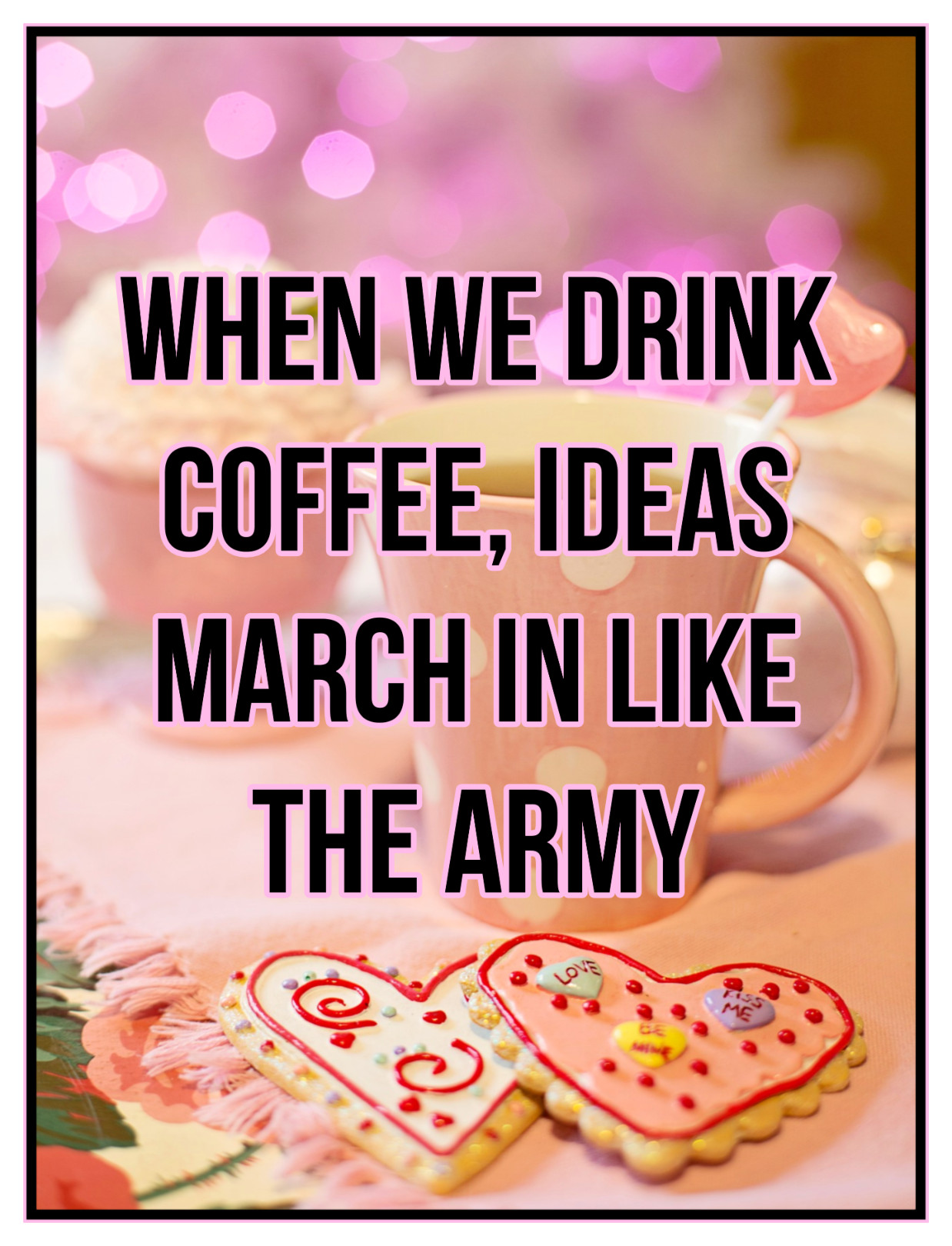 When we drink coffee, ideas march in like the army. Honore de Balzac Quote