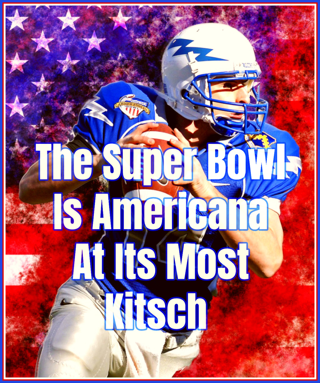 bekitschig blog The Super Bowl is Americana at its most kitsch and fun.