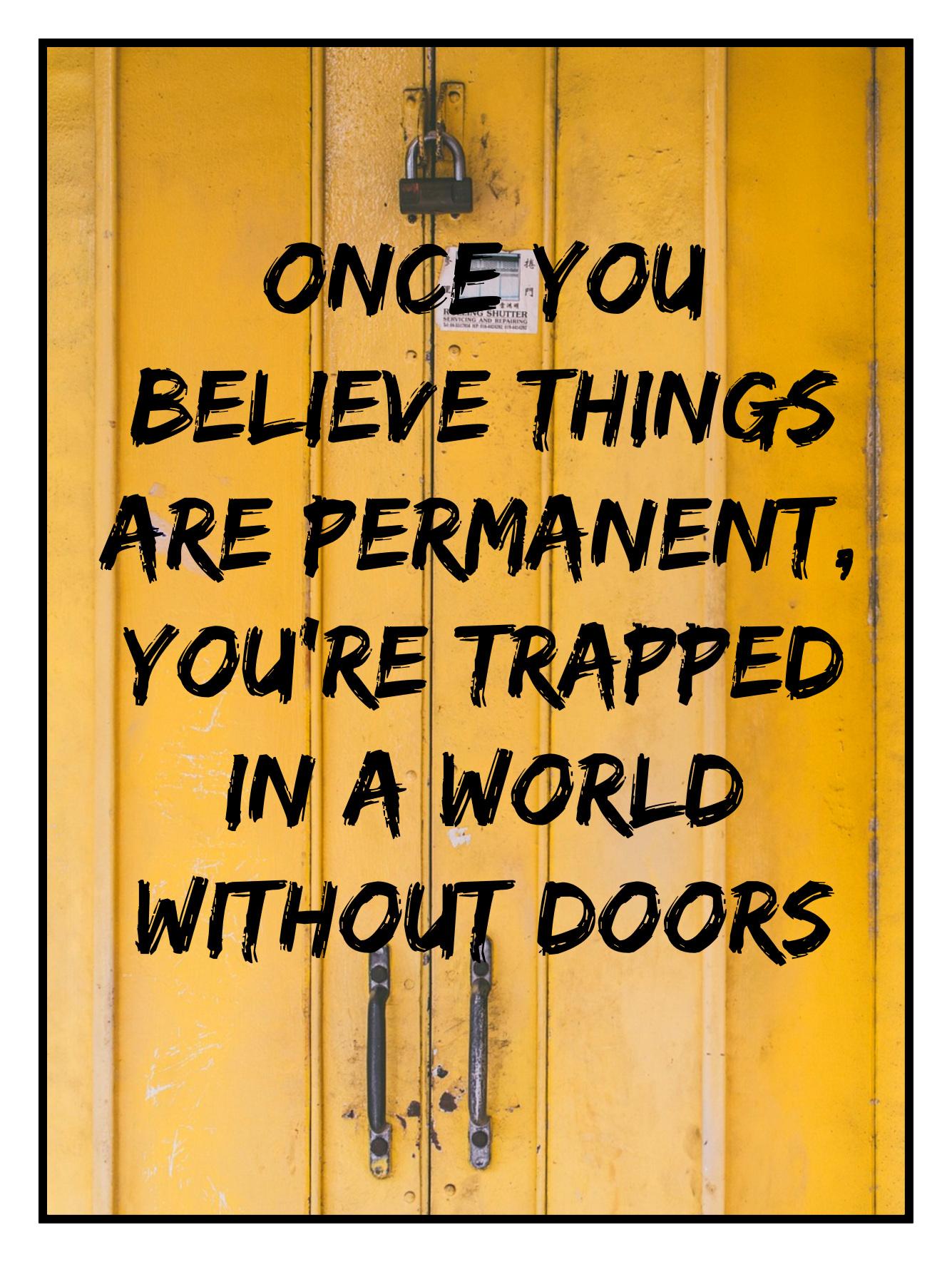 Once you believe things are permanent, you're trapped in a world without doors. Genesis P-Orridge be kitschig blog Quote