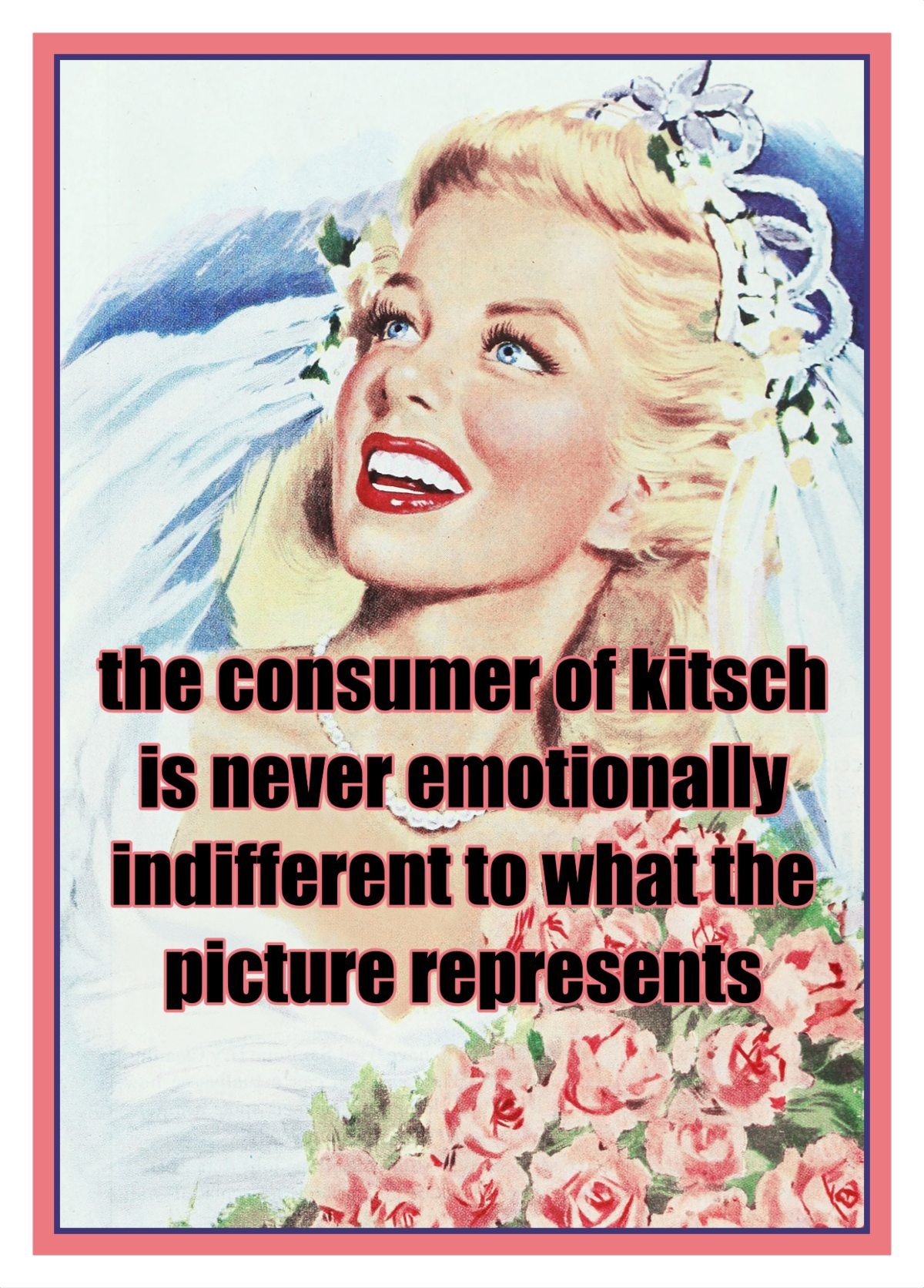 the consumer of kitsch is never emotionally indifferent to what the picture represents.